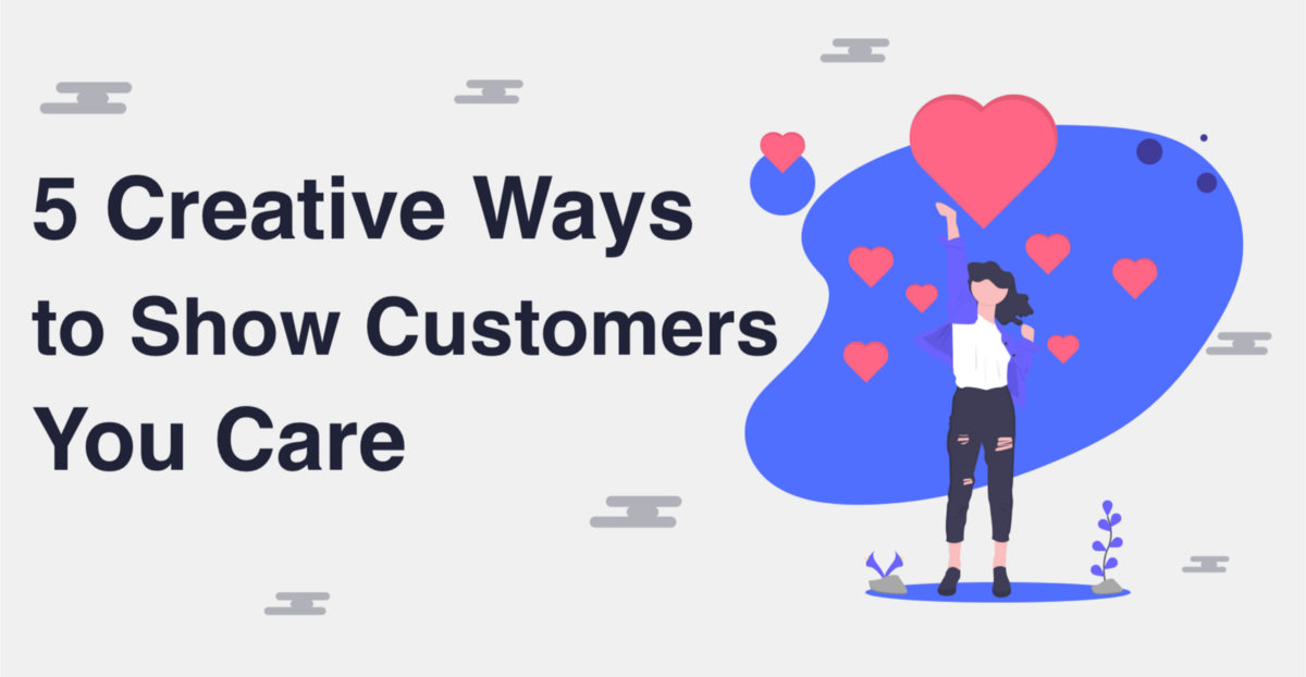 5 Creative Ways to Show Customers You Care