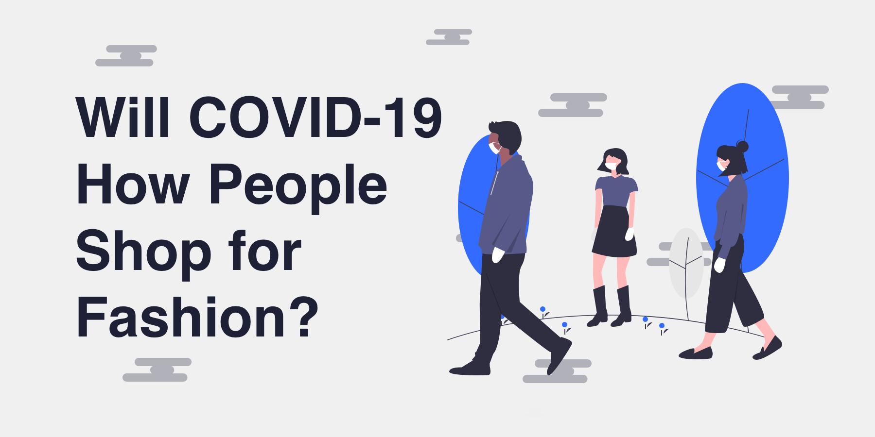Will COVID-19 change fashion consumer behaviour online?