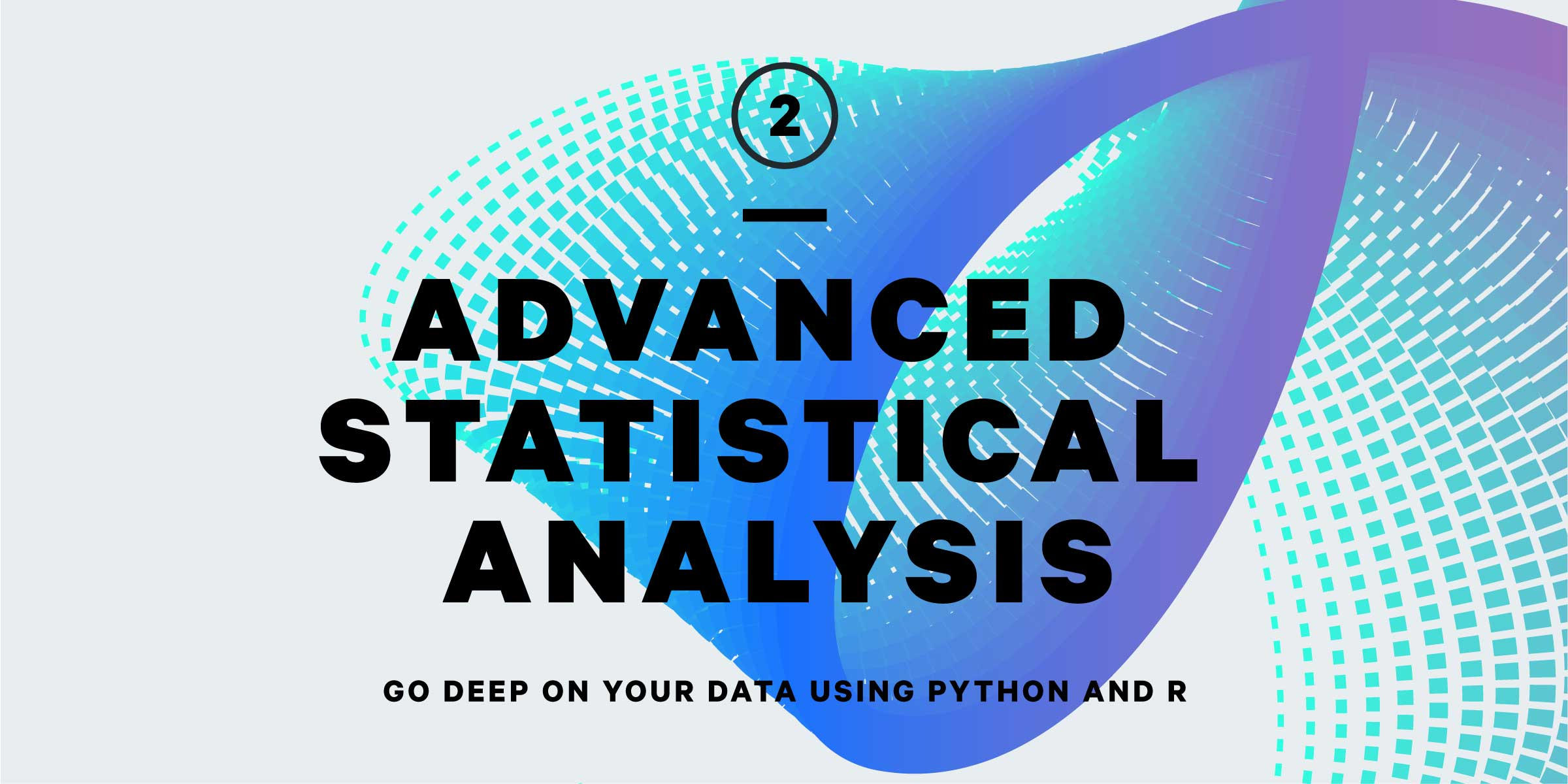 R & Python 101: Advanced Statistical Analysis