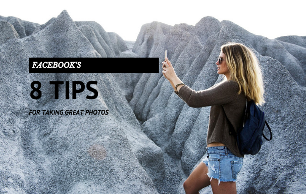 Facebook's 8 Tips for Taking Great Photos