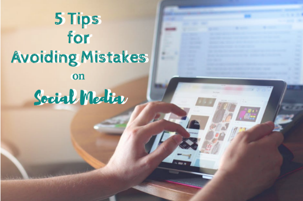 5 Tips for Avoiding Mistakes on Social Media