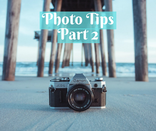 The Best Tips for Incredible Photos Part 2