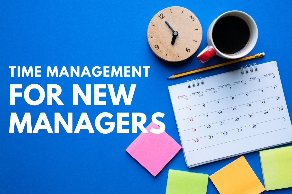 Calendar, Clock and Sticky Notes - Time Management for New Managers