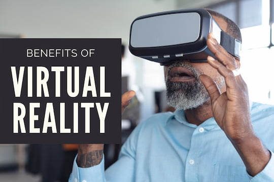 Man using a virtual reality device - Benefits of Virtual Reality