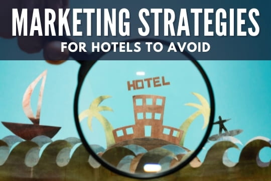 Marketing Strategies for Hotels to Avoid - Hotel under a magnifier