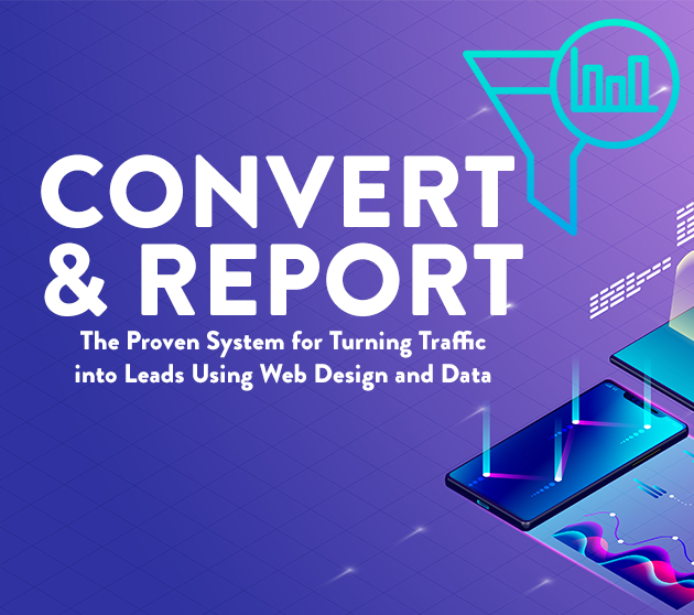 "Announcing ""Convert & Report"" - A Proven System for Turning Traffic into Leads"