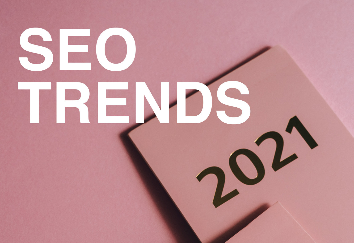 SEO Trends for 2021: A Complete Guide