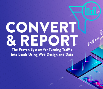 """Announcing """"Convert & Report"""" - A Proven System for Turning Traffic into Leads"""