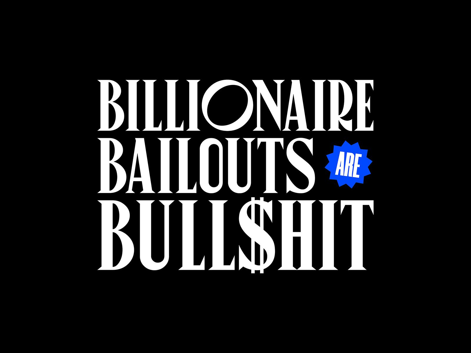 Billionaire Bailouts are Bullshit