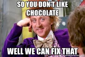 "willy wonka and the chocolate factory meme that reads ""so you don't like chocolate, well we can fix that"""