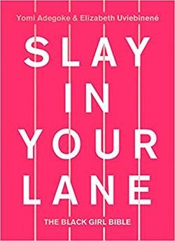 Slay in Your Lane: The Black Girl Bible by Yomi Adegoke and Elizabeth Uviebinene