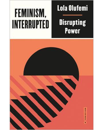 Feminism Interrupted by Lola Olufemi