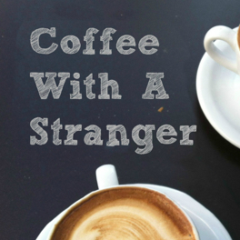 Coffee With A Stranger