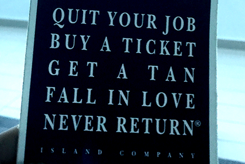 Quit Your Job Buy A Ticket Get A Tan Fall In Love Never Come Back – Island Company