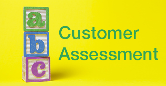 Following the ABCs of customer assessment