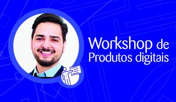 Workshop de Produtos Digitais