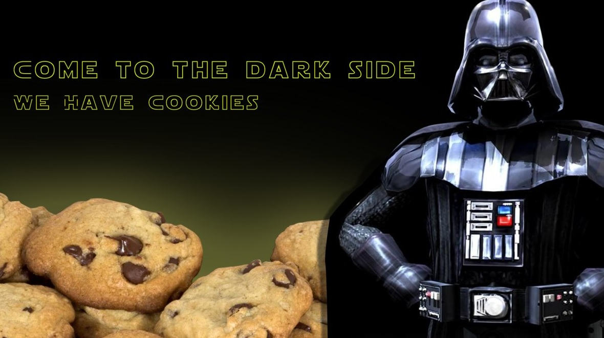 Como to the dark side, we have cookies