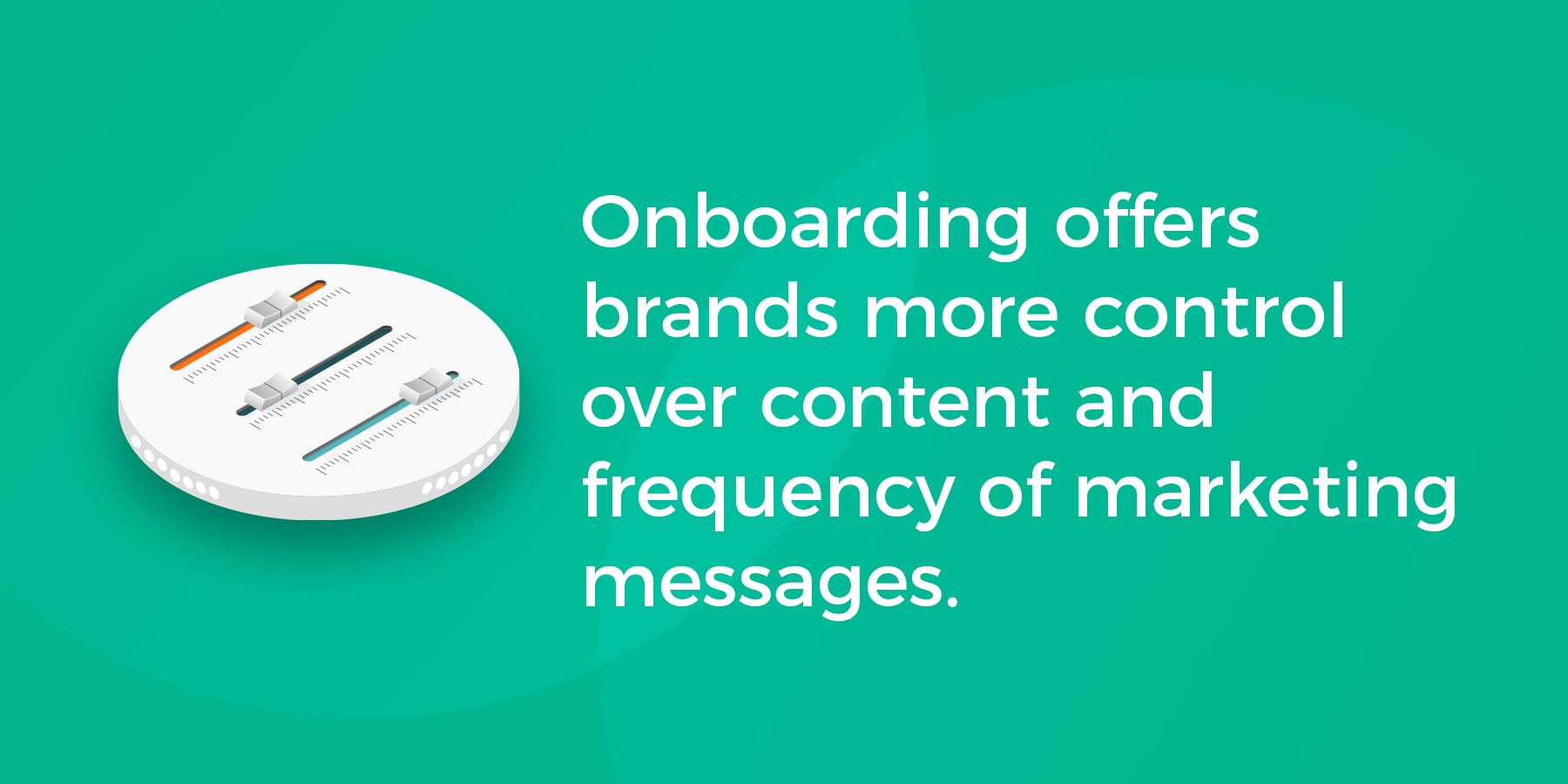 Onboarding offers brands more control over content and frequency of marketing messages