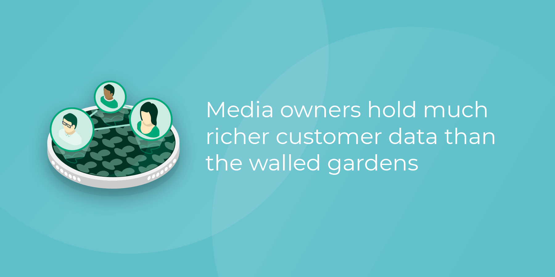 Media owners hold much richer customer data than the walled gardens