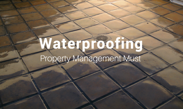 Waterproofing is Essential and Aids Property Management