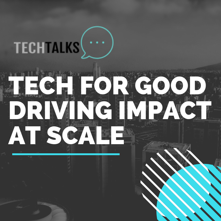 TechTalks; Tech for Good - How to drive Impact at scale?