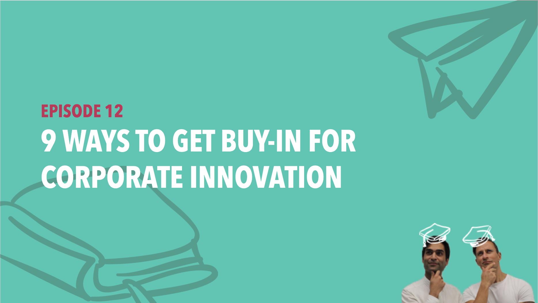 CiSchool Episode #012: 9 Ways to get buy-in for corporate innovation