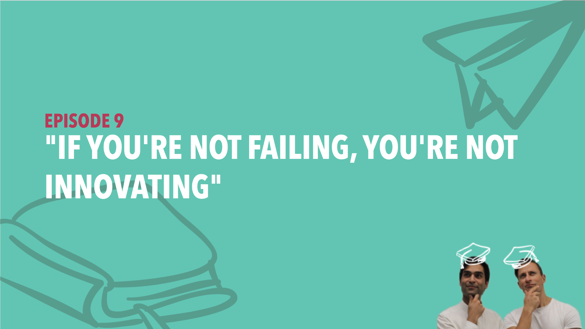 """CiSchool Episode #009: """"If you're not failing, you're not innovating"""""""