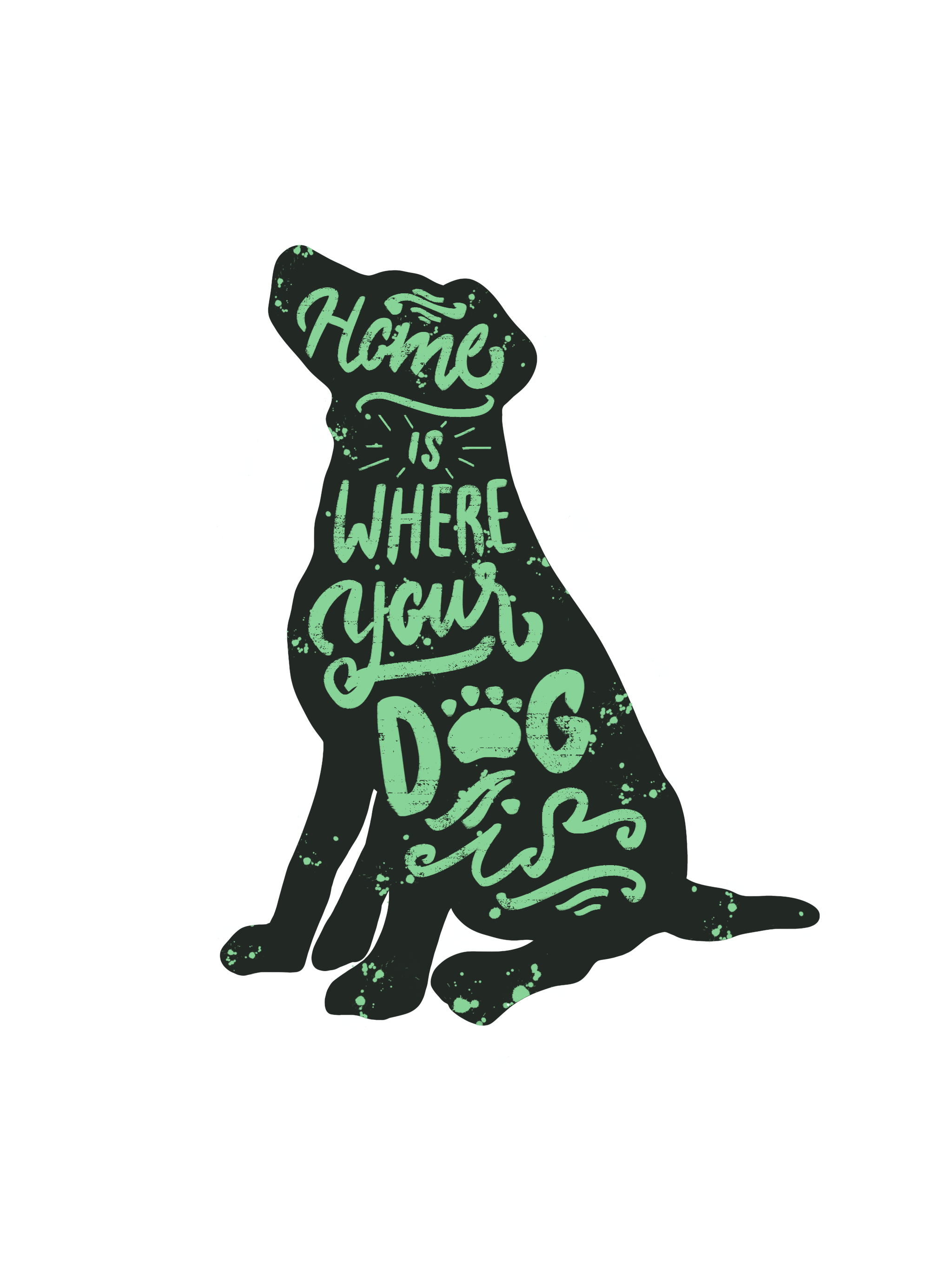 "Dog illustration ""Home is where your dog is"""