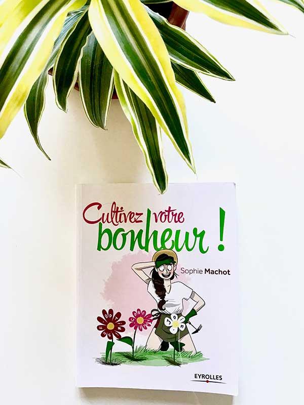 Blog Littéraire - Cultivez votre bonheur de Sophie Machot - Suivre sa Joie - Saskia Parein