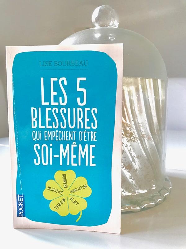 Blog Littéraire - Les 5 blessures qui empêchent d'être soi-même de Lise Bourbeau - Suivre sa Joie - Saskia Parein