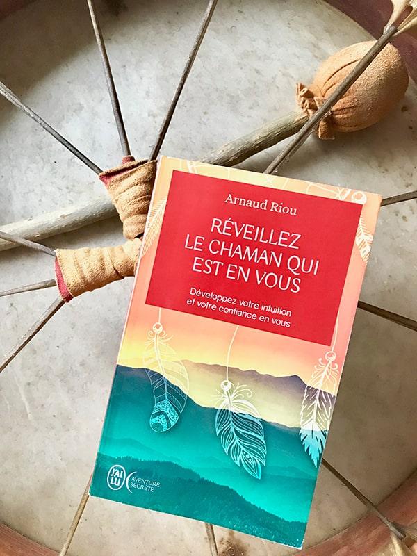 Blog Littéraire - Réveillez le chaman qui est en vous de Arnaud Riou - Suivre sa Joie - Saskia Parein