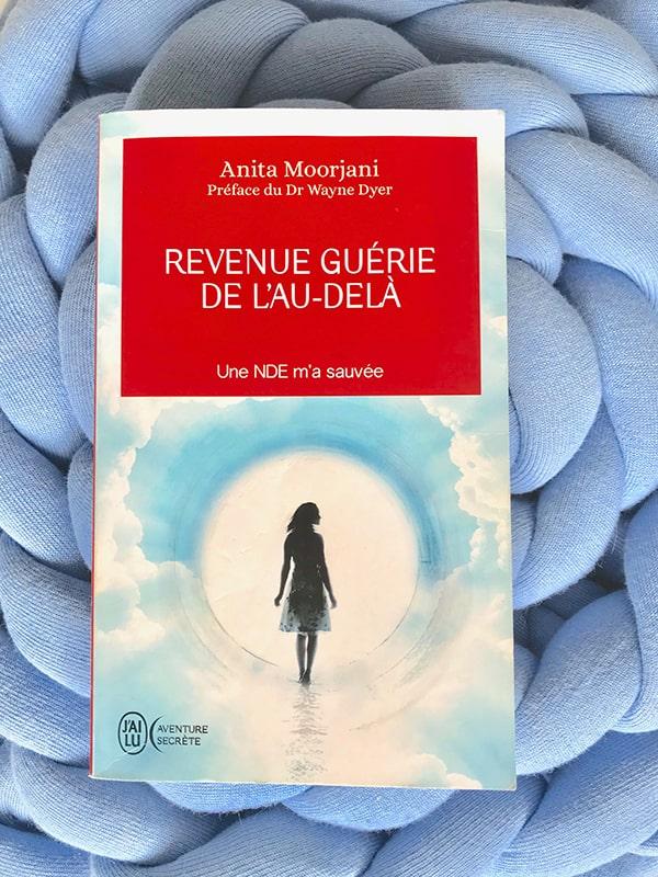 Blog Littéraire - Revenue guérie de l'au-delà d'Anita Moorjani - Suivre sa Joie - Saskia Parein