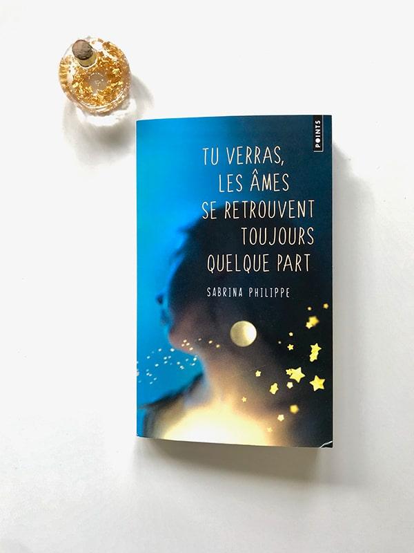 Blog Littéraire - Tu verras, les âmes se retrouvent toujours quelque part de Sabrina Philippe - Suivre sa Joie - Saskia Parein