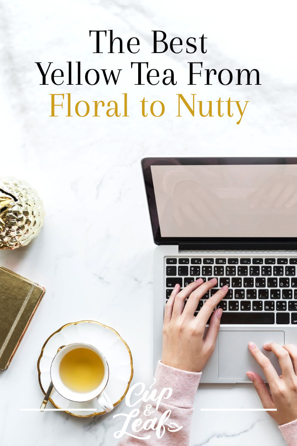 The Best Yellow Tea From Floral to Nutty - Cup & Leaf