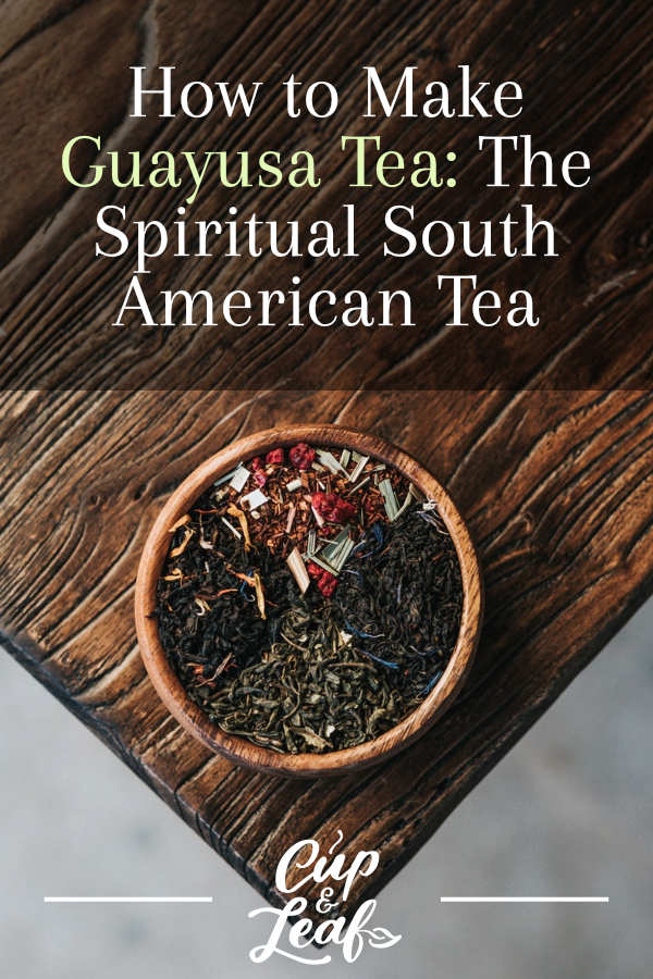 How to Make Guayusa Tea: The Spiritual South American Tea - Cup & Leaf
