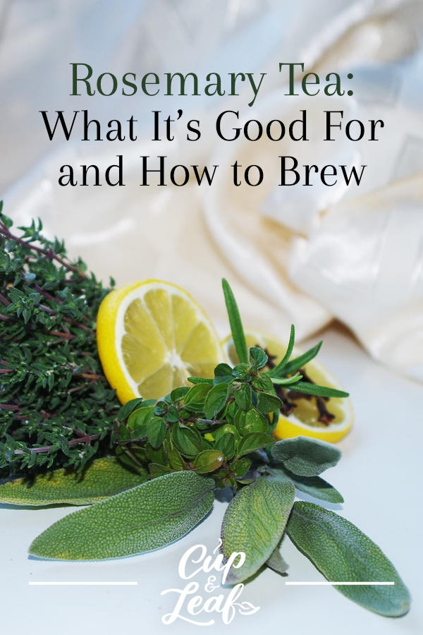 Rosemary Tea: What It's Good For and How to Brew - Cup & Leaf