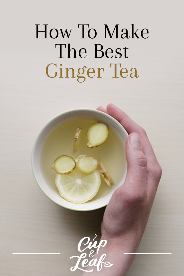 How to Make Ginger Tea Even Better With 6 Recipe Variations