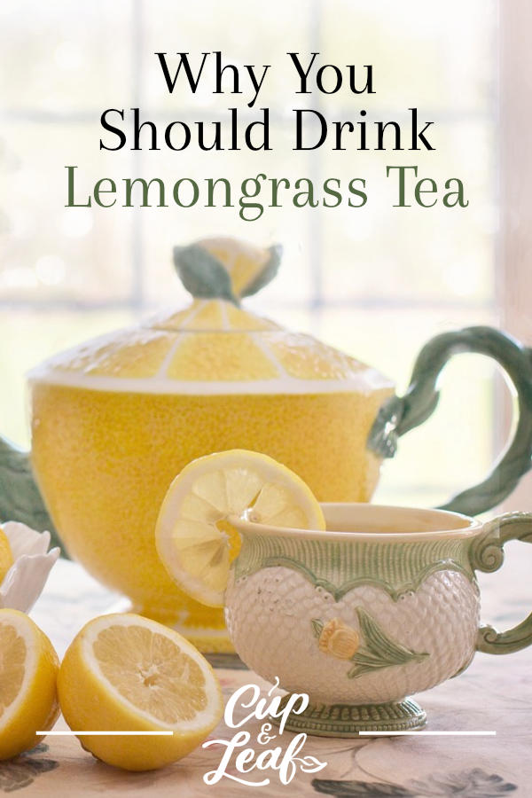 Why You Should Drink Lemongrass Tea - Cup & Leaf