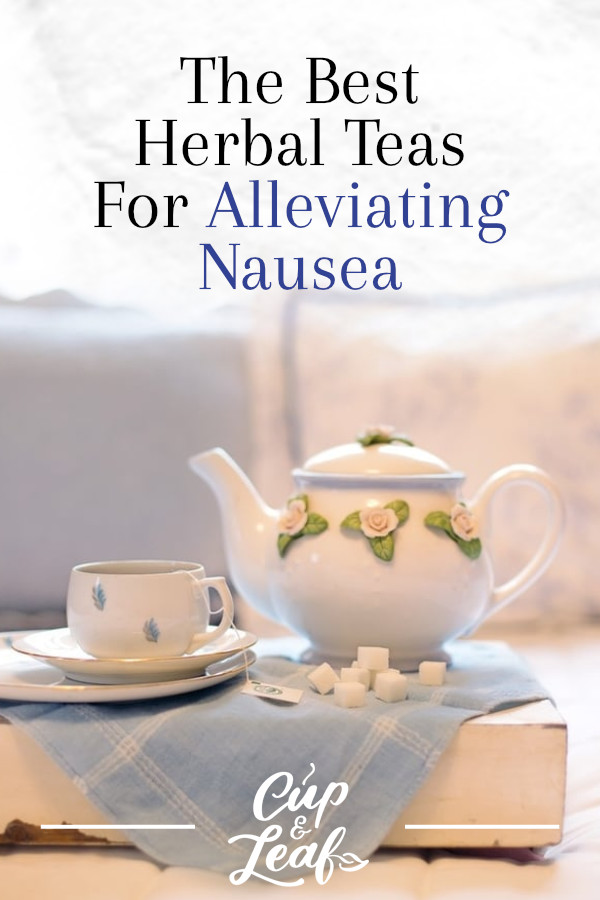 The Best Herbal Teas For Alleviating Nausea - Cup & Leaf