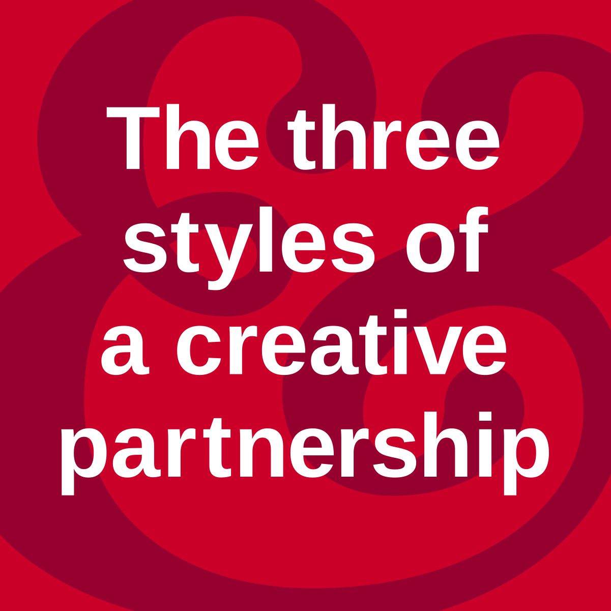The three styles of a creative partnership