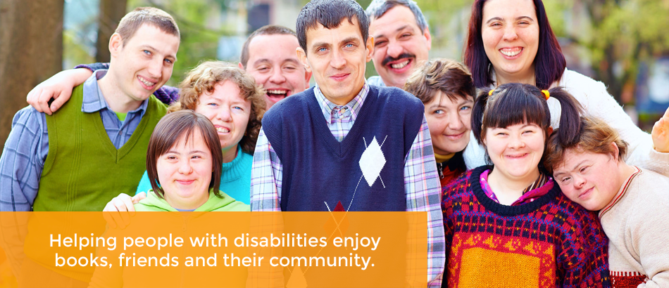 Helping people with disabilities enjoy books, friends and their community.