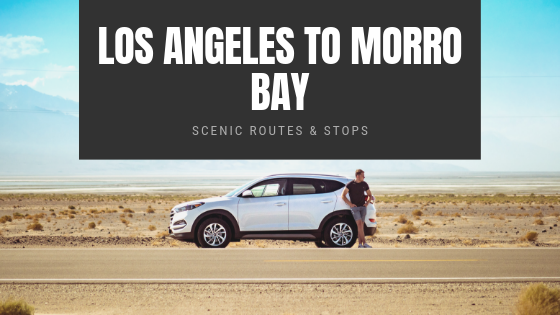 road trip from Los Angeles to Morro Bay