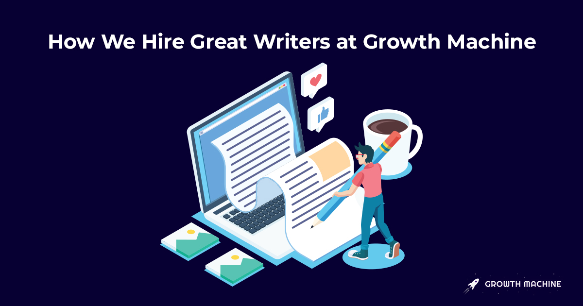 How we hire writers at Growth Machine