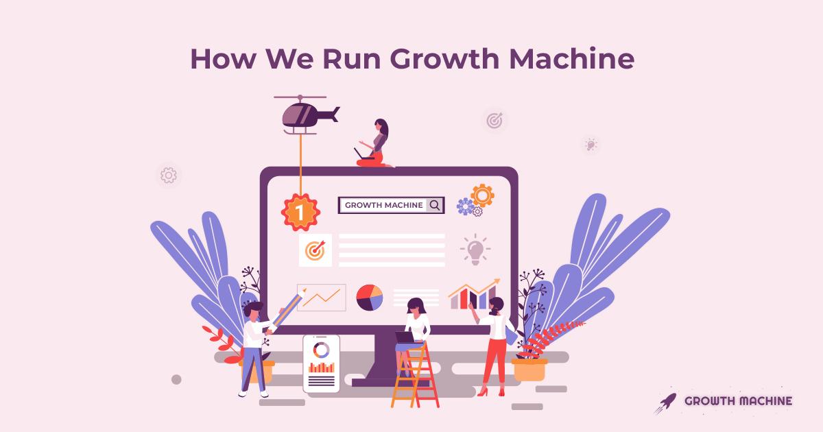 How we run Growth Machine