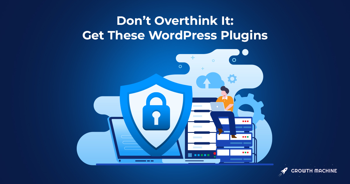 Don't Overthink It: Get These WordPress Plugins