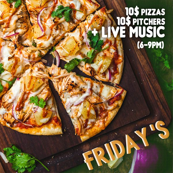 10$ Pizzas - 10$ Pitchers + Live Music
