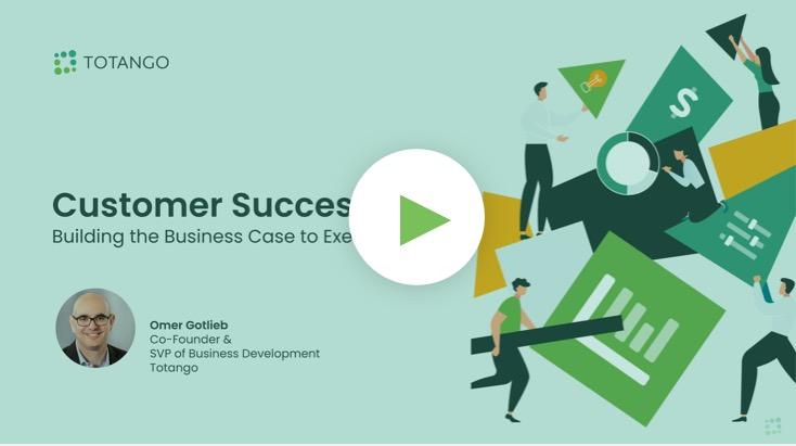 Totango Webinar: Customer Success – Building the Business Case