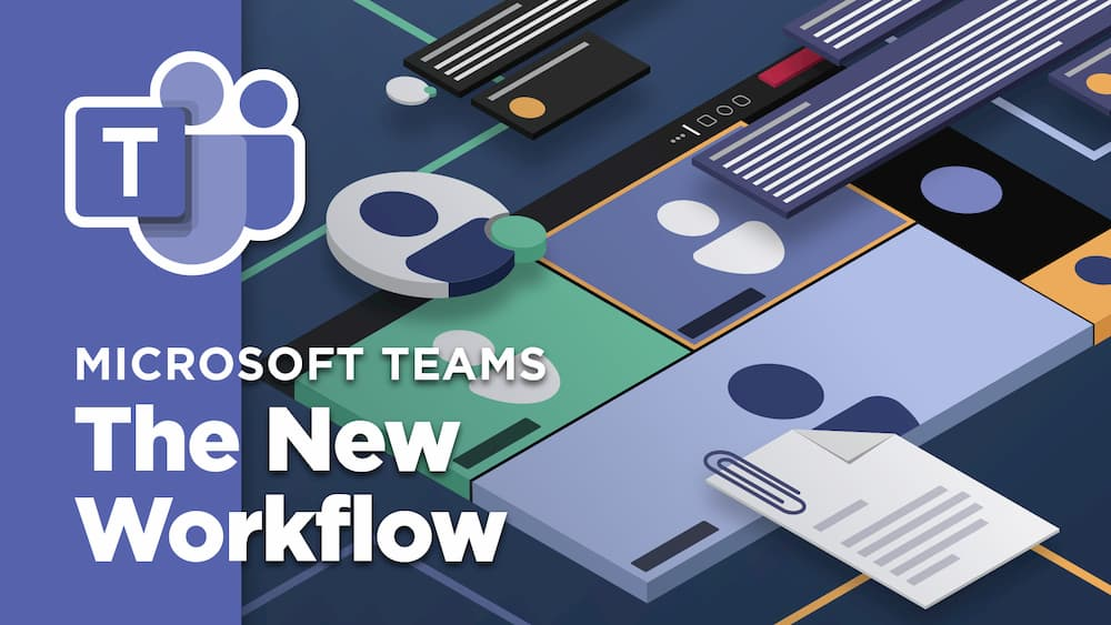 Microsoft Teams: The New Workflow