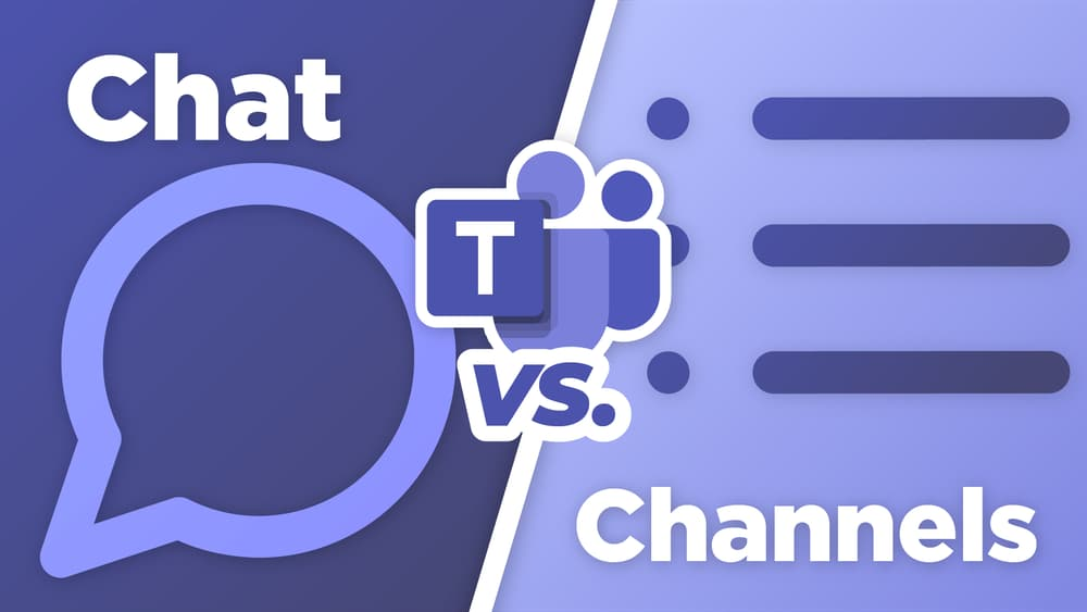 Microsoft Teams Chat vs. Channels