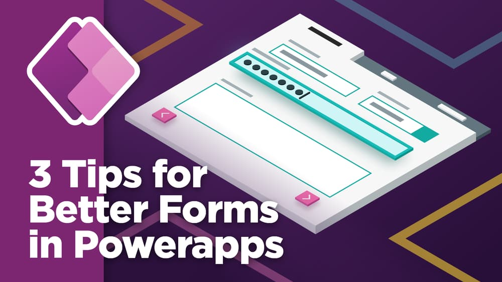 3 Tips for Better Power Apps Forms